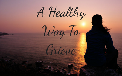 A Healthy Way To Grieve