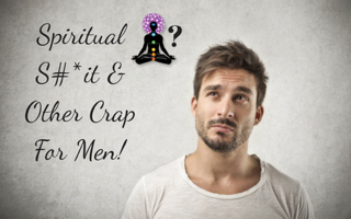 Spiritual Sh*t and Other Cr*p for Men!